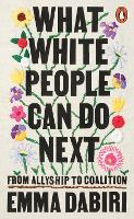 Jacket image for What White People Can Do Next: From Allyship to Coalition